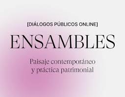 Ensambles 2020–2021 «Paisaje contemporáneo y práctica patrimonial»